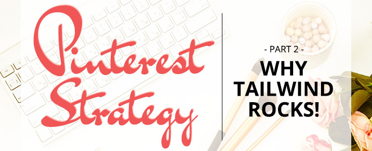 PART 2: Pinterest Strategy - Why Tailwind Rocks!